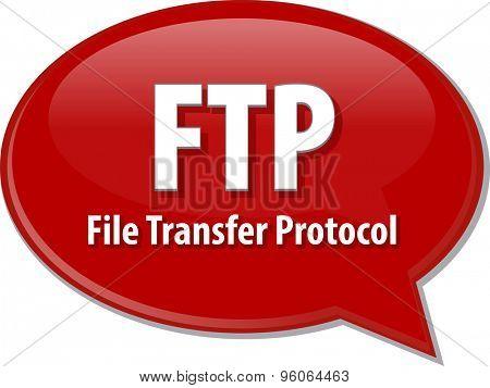 Speech bubble illustration of information technology acronym abbreviation term definition  FTP File Transfer Protocol