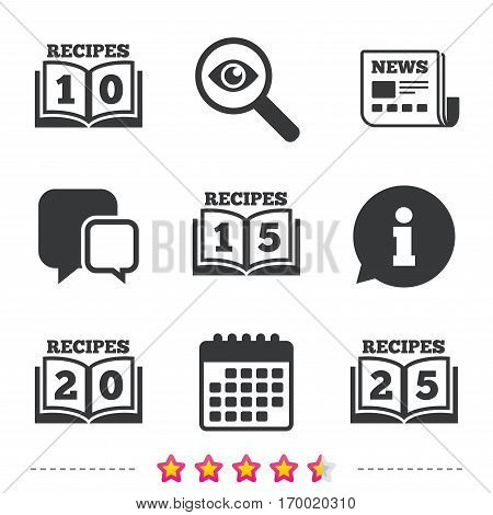 Cookbook icons. 10, 15, 20 and 25 recipes book sign symbols. Newspaper, information and calendar icons. Investigate magnifier, chat symbol. Vector
