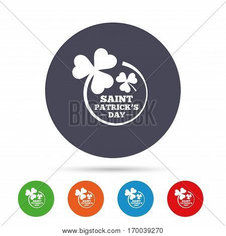 Clovers in circle with three leaves sign icon. Saint Patrick trefoil shamrock symbol. Round colourful buttons with flat icons. Vector