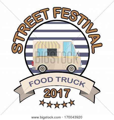 Flat design style modern logo food truck. Street festival 2017