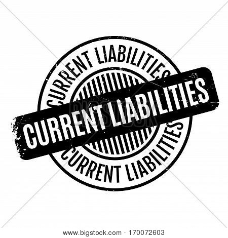 Current Liabilities rubber stamp. Grunge design with dust scratches. Effects can be easily removed for a clean, crisp look. Color is easily changed.