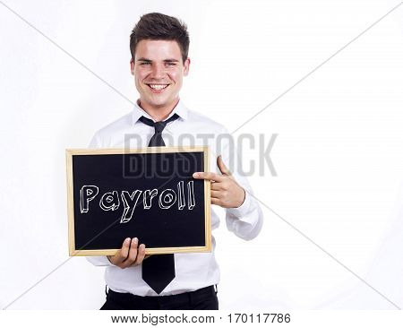 Payroll - Young Smiling Businessman Holding Chalkboard With Text