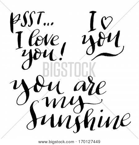 You are my sunshine. Psst I love you. Modern calligraphy inscription.