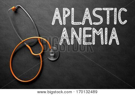 Medical Concept: Aplastic Anemia on Black Chalkboard. Medical Concept: Aplastic Anemia -  Black Chalkboard with Hand Drawn Text and Orange Stethoscope. Top View. 3D Rendering.