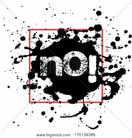Print of black abstract paint splashes with red frame and word No inside in grunge style on white background. Vector illustration