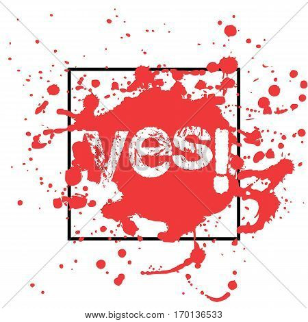 Print of red abstract paint splashes with black frame and word Yes inside in grunge style on white background. Vector illustration