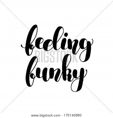 Feeling funky. Brush hand lettering vector illustration. Inspiring quote. Motivating modern calligraphy. Can be used for photo overlays, posters, apparel design, prints, home decor and more.