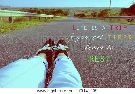 Life Is A Trip, If You Get Tired, Learn To Rest