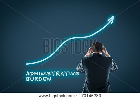 Administrative burden concept. Businessman is frustrated by administrative burden.