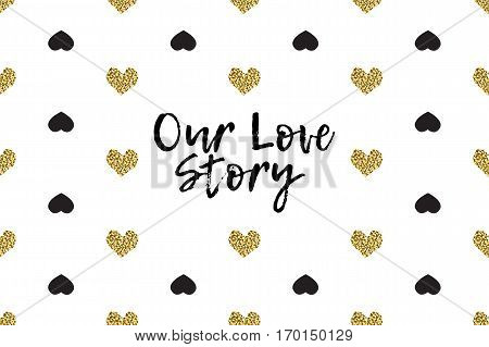Valentine greeting card with text, black and gold hearts. Inscription - Our Love Story