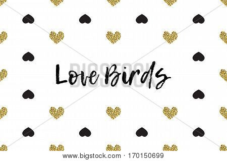 Valentine greeting card with text, black and gold hearts. Inscription - Love Birds