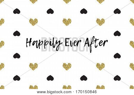 Valentine greeting card with text, black and gold hearts. Inscription - Happily Ever After