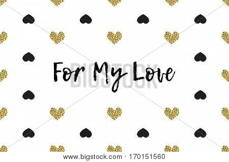 Valentine greeting card with text, black and gold hearts. Inscription - For My Love