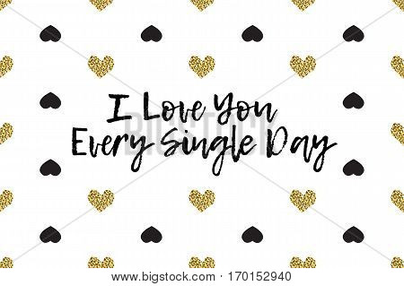 Valentine greeting card with text, black and gold hearts. Inscription - I Love You Every Single Day