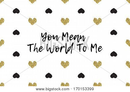 Valentine greeting card with text, black and gold hearts. Inscription - You Mean The World To Me
