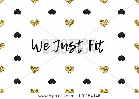 Valentine greeting card with text, black and gold hearts. Inscription - We Just Fit