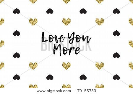 Valentine greeting card with text, black and gold hearts. Inscription - Love You More
