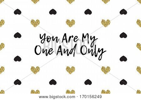 Valentine greeting card with text, black and gold hearts. Inscription - You Are My One And Only