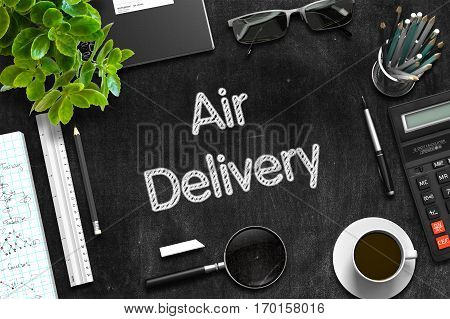 Top View of Office Desk with Stationery and Black Chalkboard with Business Concept - Air Delivery. 3d Rendering.