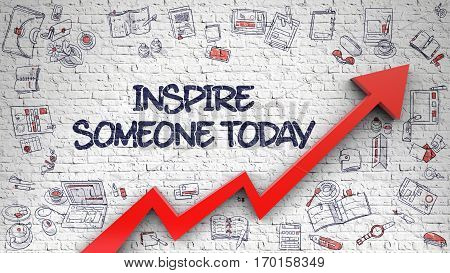 Inspire Someone Today - Increase Concept with Doodle Design Icons Around on Brick Wall Background. Inspire Someone Today - Modern Illustration with Doodle Elements.