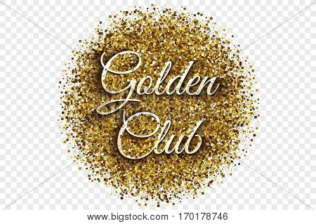 Golden Club Vector Illustration. Gold Shiny Tinsel Square Particles in Circle Shape with 3d Text on Transparent Background. Celebration, holidays, shopping and party design element
