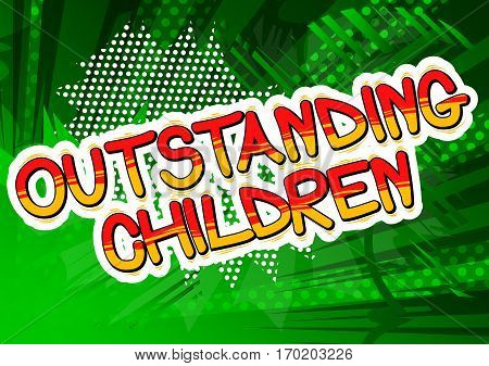 Outstanding Children - Comic book style word on abstract background.