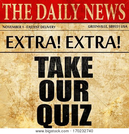 take our quiz, newspaper article text poster