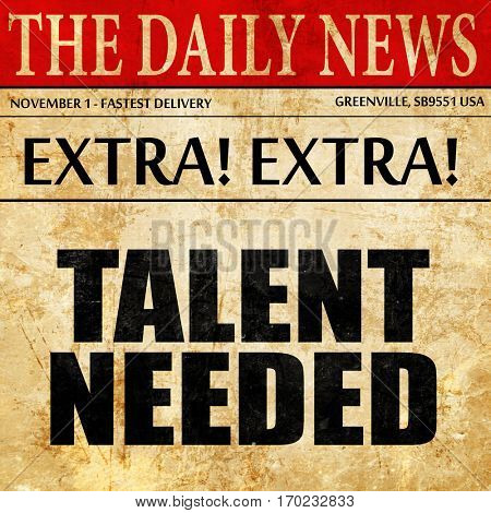 talent needed, newspaper article text