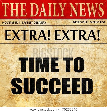 time to succeed, newspaper article text