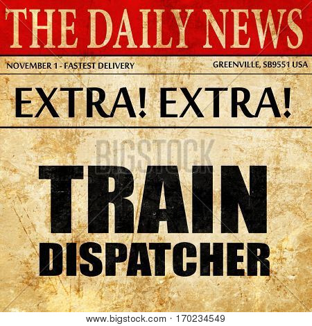 train dispatcher, newspaper article text