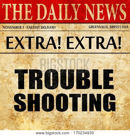 troubleshooting, newspaper article text