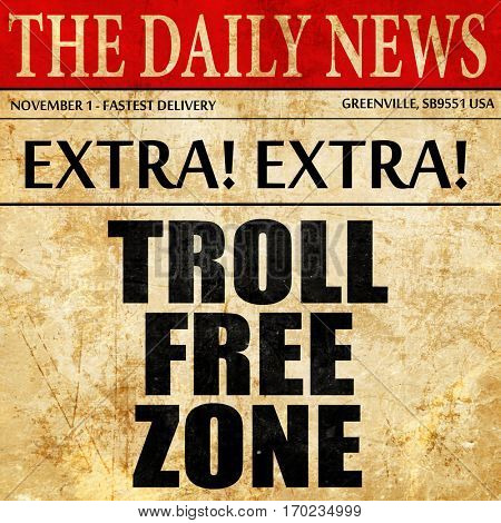 troll free zone, newspaper article text
