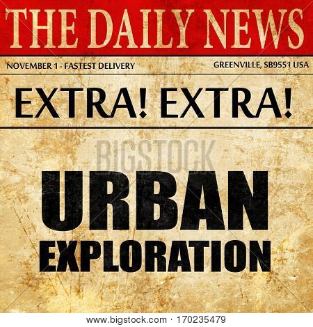 urban exploration, newspaper article text