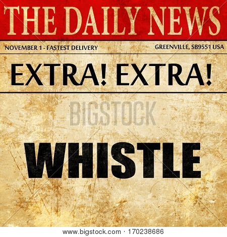 whistle, newspaper article text