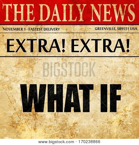 what if, newspaper article text