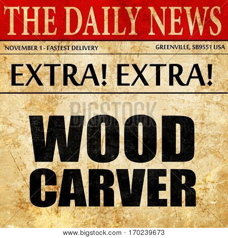 wood carver, newspaper article text