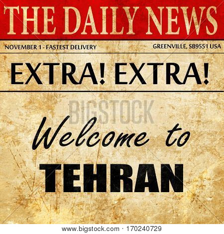 Welcome to tehran, newspaper article text