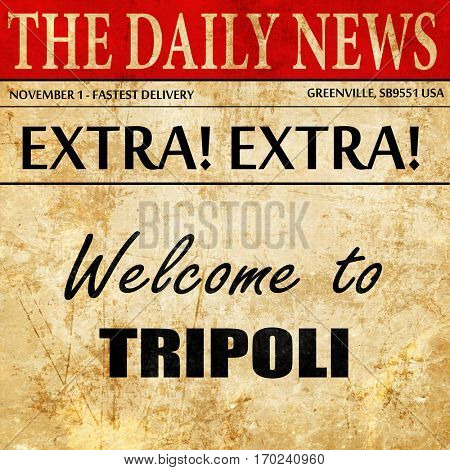 Welcome to tripoli, newspaper article text