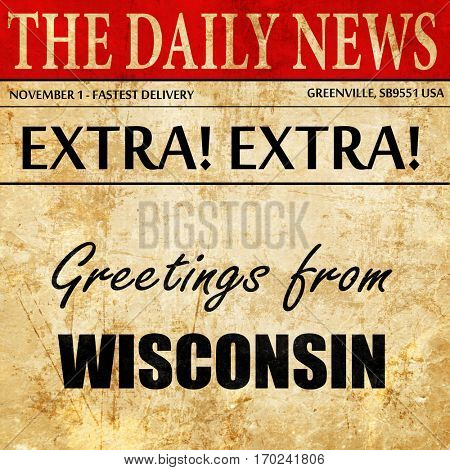 Greetings from wisconsin, newspaper article text