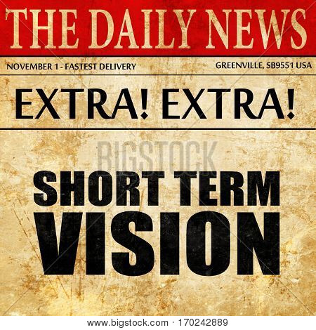 short term vision, newspaper article text