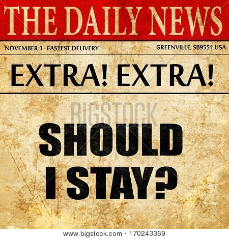 should i stay, newspaper article text