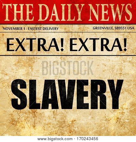 Slavery sign background, newspaper article text