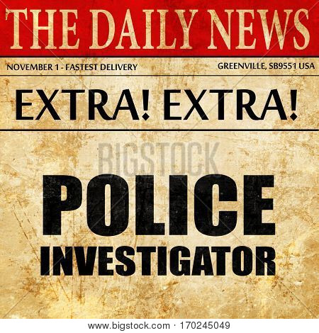 police investigator, newspaper article text
