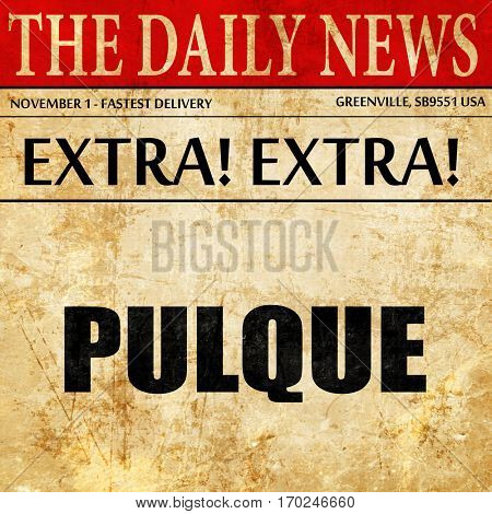 pulque, newspaper article text