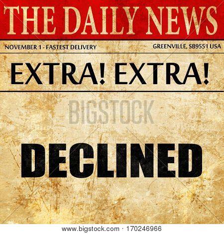declined sign background, newspaper article text