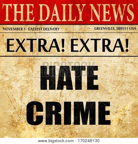 Hate crime background, newspaper article text
