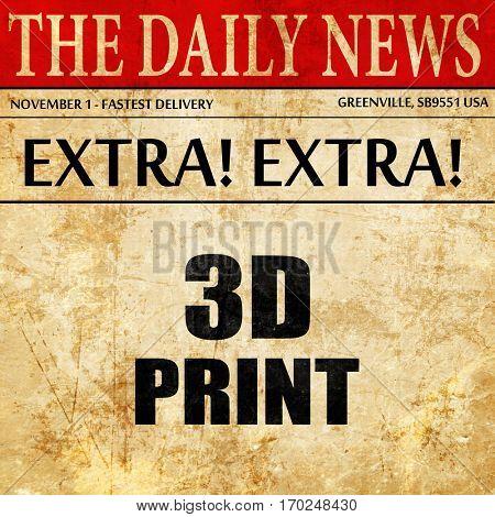 3d print, newspaper article text