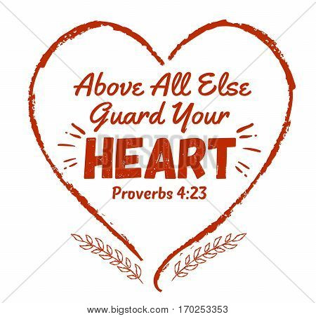 Above all else guard your heart bible scripture design art from book of Proverbs with red heart frame and laurels