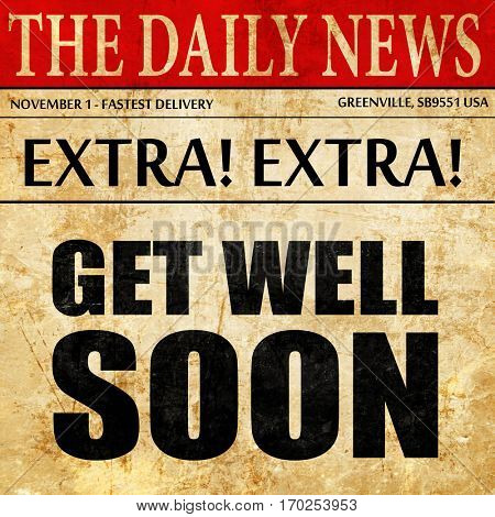 get well soon, newspaper article text