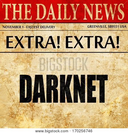 Darknet internet background, newspaper article text